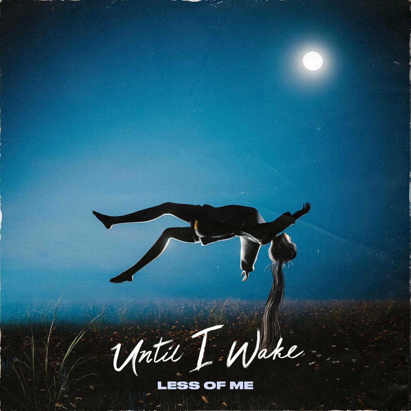 Until I Wake - Less of Me [single] (2020)