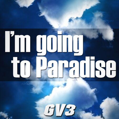 Baixar Single I'm Going To Paradise – GV3 (2014) Grátis