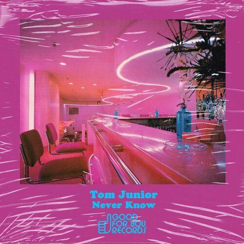 Tom Junior – Never Know [Good For You Records]