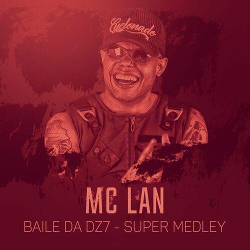 Baixar Baile da DZ7 (Super Medley), Baixar Música Baile da DZ7 (Super Medley) - Mc Lan 2017, Baixar Música Mc Lan - Baile da DZ7 (Super Medley) 2017