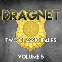 Dragnet - Two Classic Tales, Vol. 5