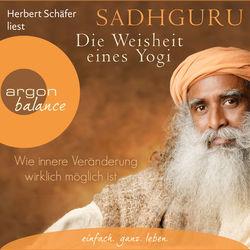 Wie innere Veränderung wirklich möglich ist - Die Weisheit eines Yogi, Band 1 (Ungekürzte Lesung)