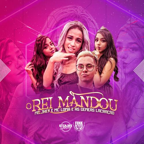 Baixar Single O Rei Mandou – Mc Jhey, MC Loma e As Gêmeas Lacração (2018) Grátis