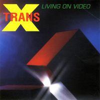 Living On Video - TRANS X