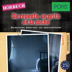 Pons Hörkrimi Spanisch: de Repente, un Grito en la Noche (Mörderische Kurzkrimis Zum Spanischlernen)