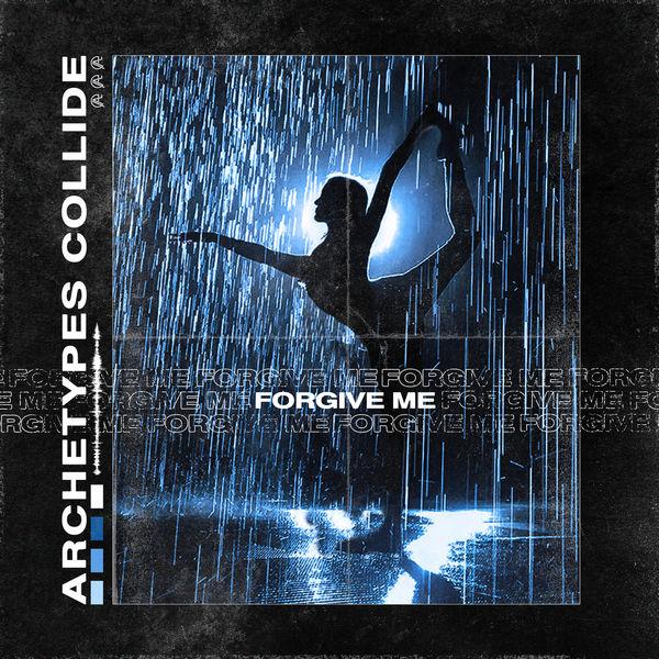 Archetypes Collide - Forgive Me [single] (2020)