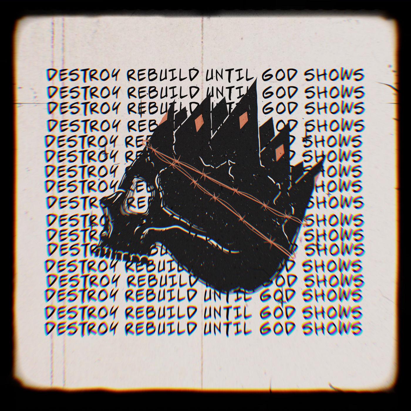 Destroy Rebuild Until God Shows - King I Am [single] (2020)