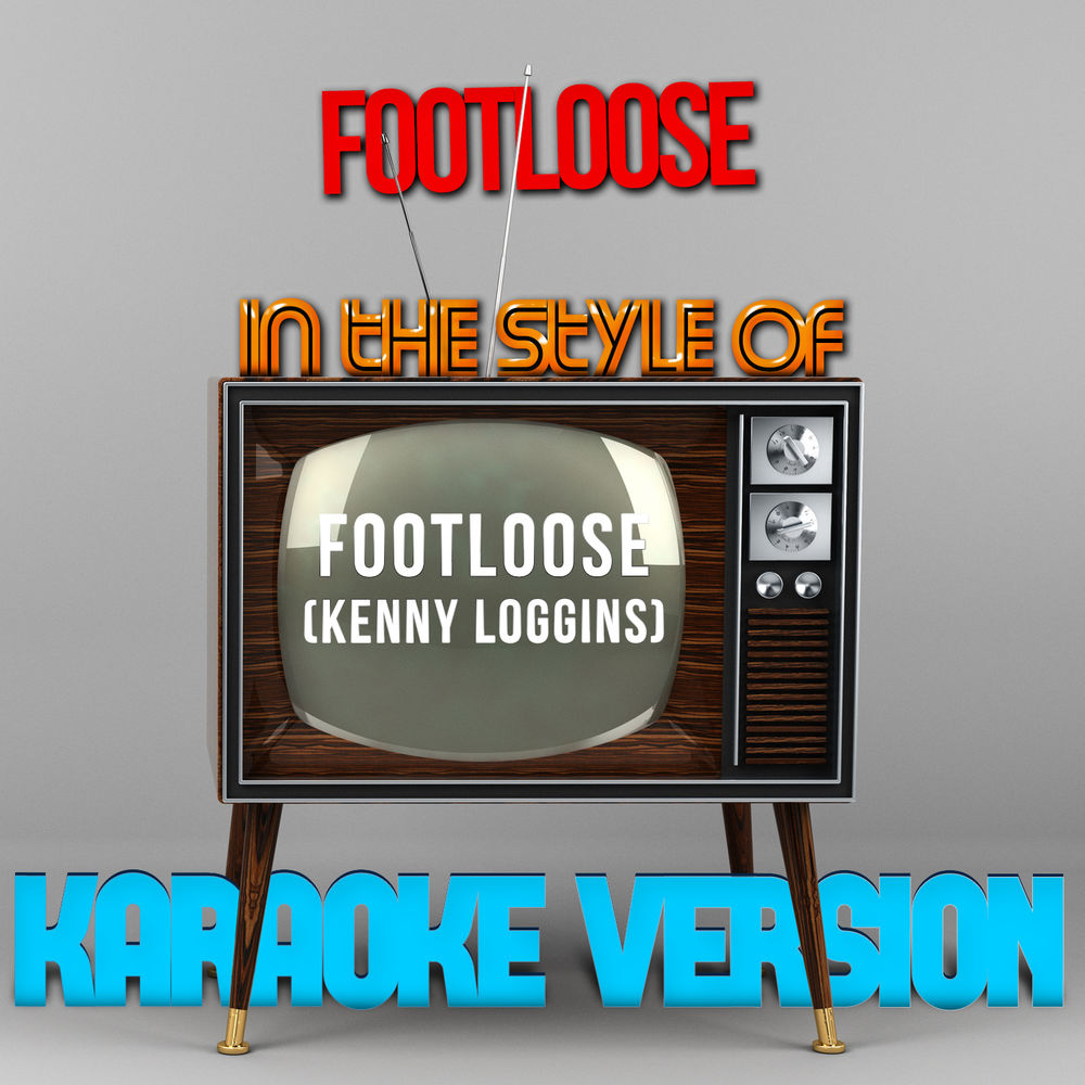 Footloose (In the Style of Footloose) [Kenny Loggins] [Karaoke Version]