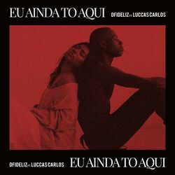Download Dfideliz, Luccas Carlos - Eu Ainda To Aqui