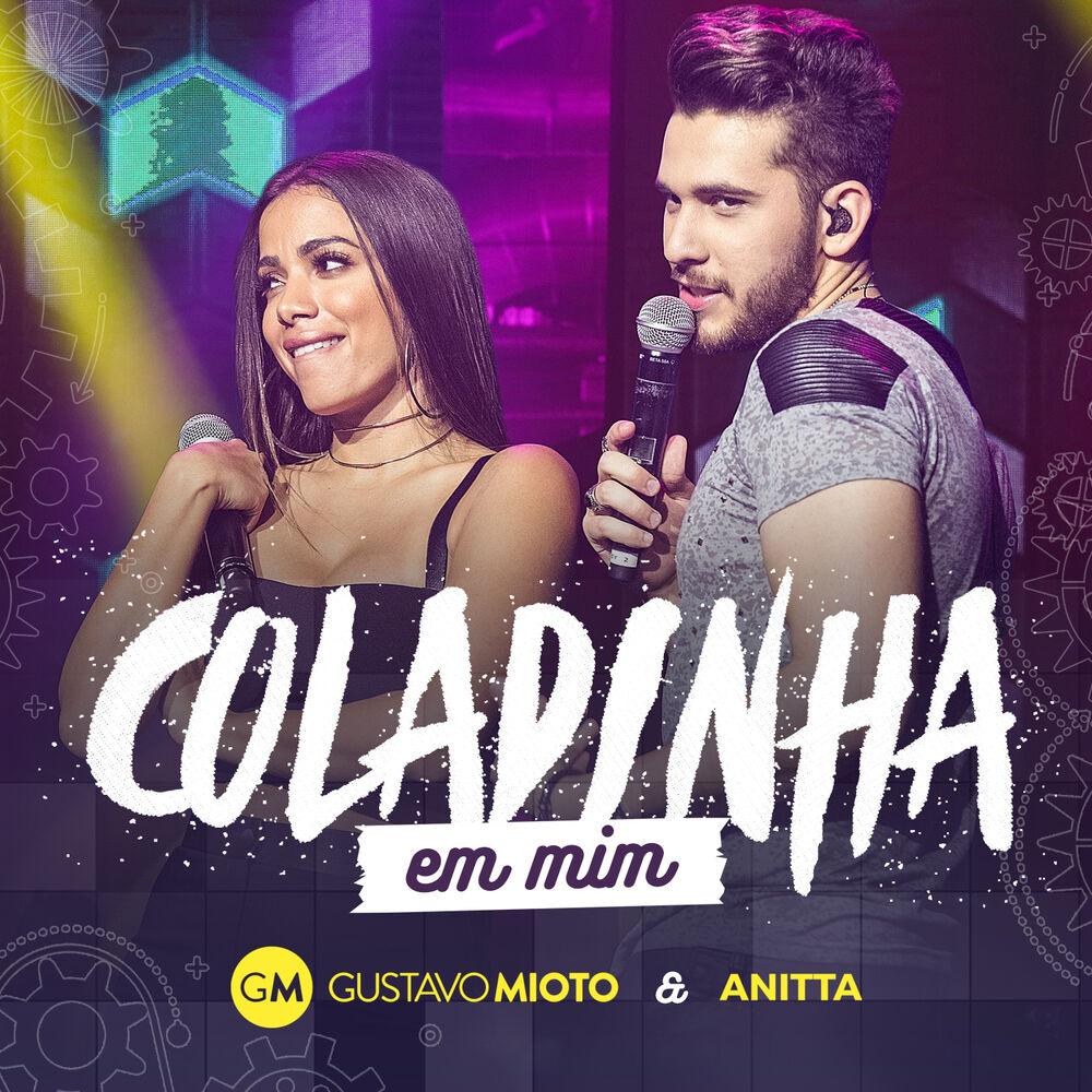 Música Coladinha em Mim (Ao Vivo) – Gustavo Mioto, Anitta (2017)