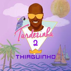 Thiaguinho – Tardezinha 2 (Ao Vivo) 2018 CD Completo