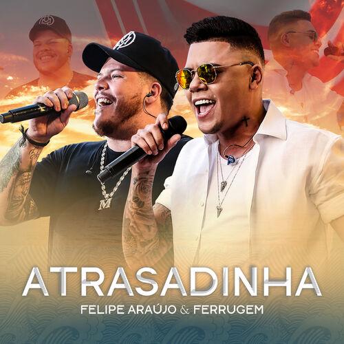 Baixar Música Atrasadinha (Ao Vivo) – Felipe Araújo, Ferrugem (2018) Grátis