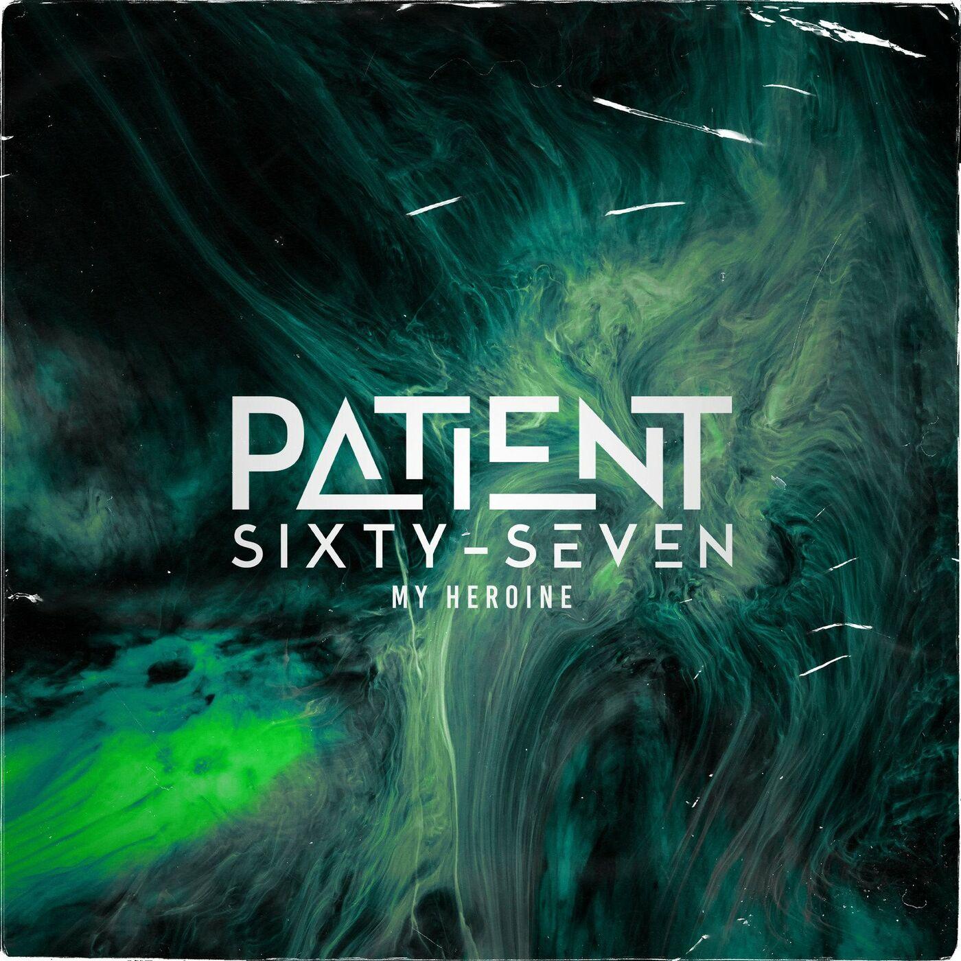 Patient Sixty-Seven - My Heroine [single] (2020)