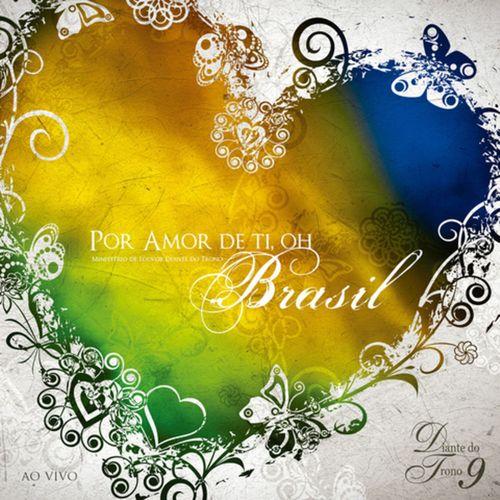 Baixar CD Por Amor de Ti, Oh Brasil Diante do Trono 9 (Ao Vivo) – Diante do Trono (2006) Grátis