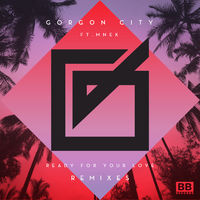 Ready For Your Love - GORGON CITY-ETHERWOOD