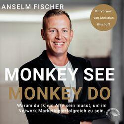 Monkey see - Monkey do - Warum du (k)ein Affe sein musst, um im Network Marketing erfolgreich zu sein (Ungekürzt) Audiobook