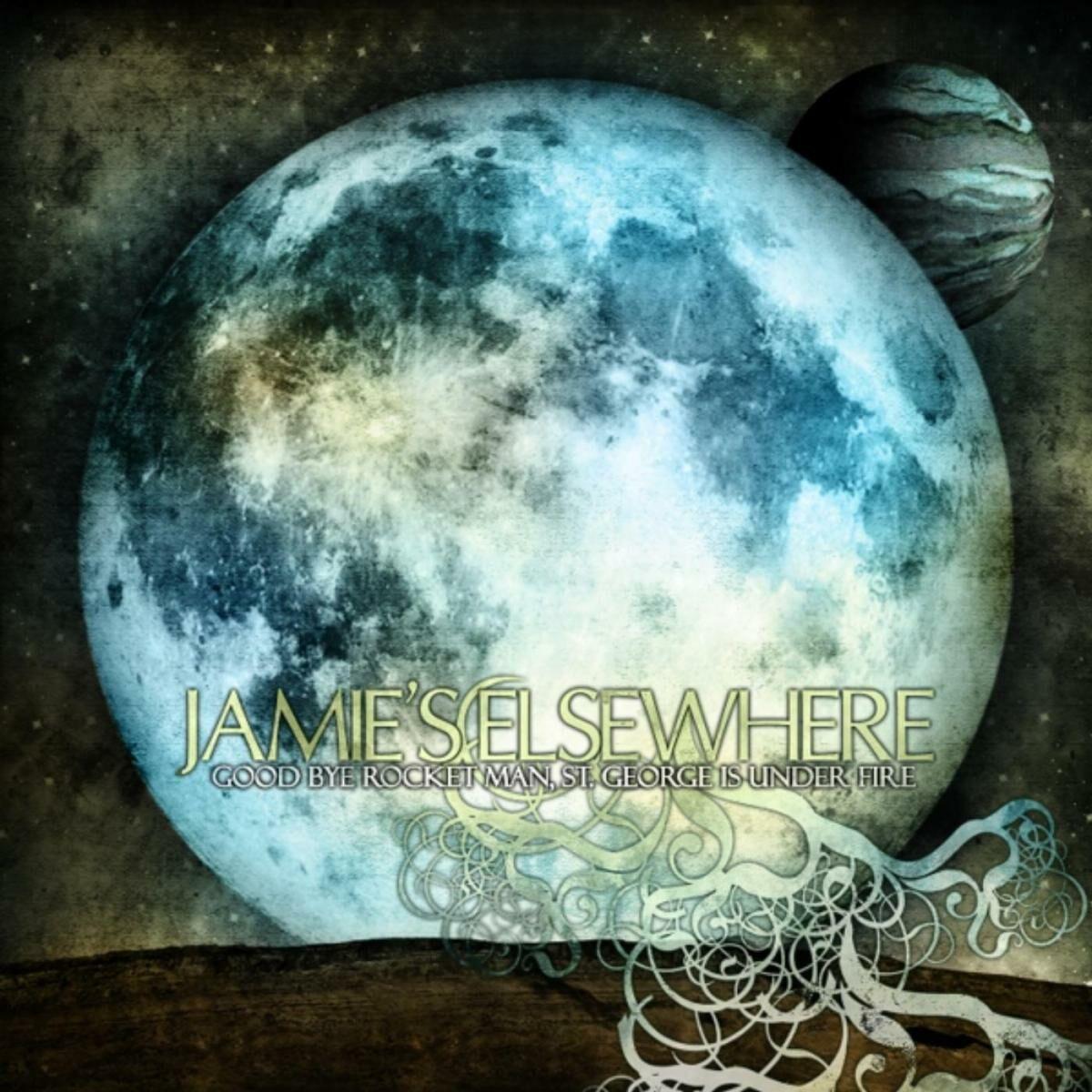 Jamie's Elsewhere - Good Bye Rocket Man, St. George Is Under Fire [EP] (2007)