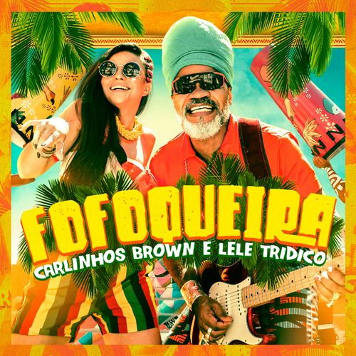Capa Fofoqueira – Carlinhos Brown Part. Leticia Tridico Mp3