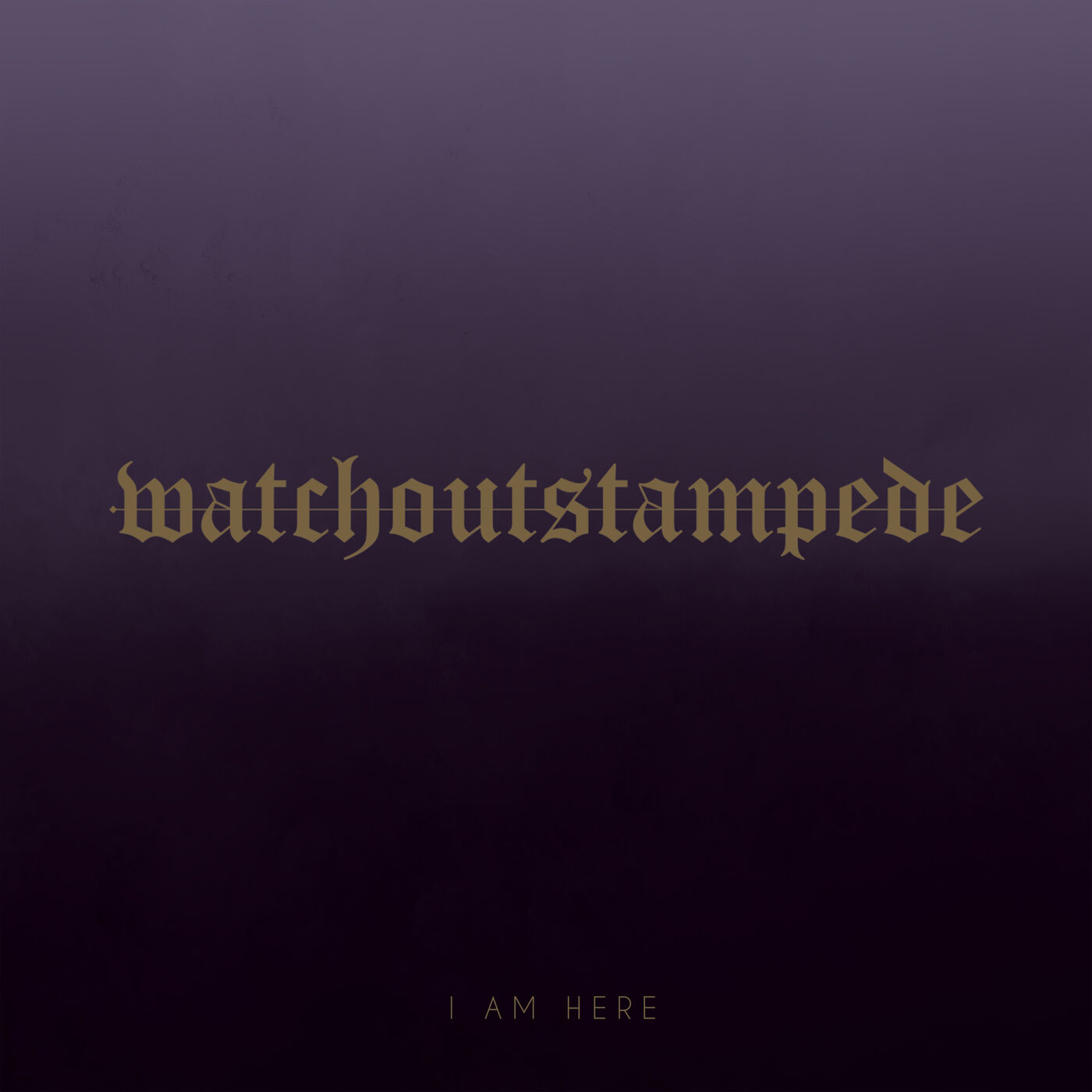 Watch Out Stampede - I Am Here [single] (2019)
