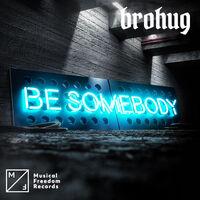 Be Somebody - BROHUG