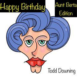 Happy Birthday (Aunt Berta Edition)