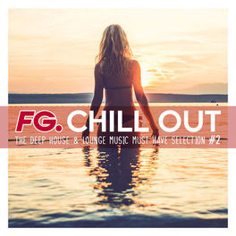 Album cover of FG Chill Out #2 - The Deep House & Lounge Music Must Have Selection