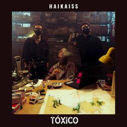 Tóxico – Haikaiss