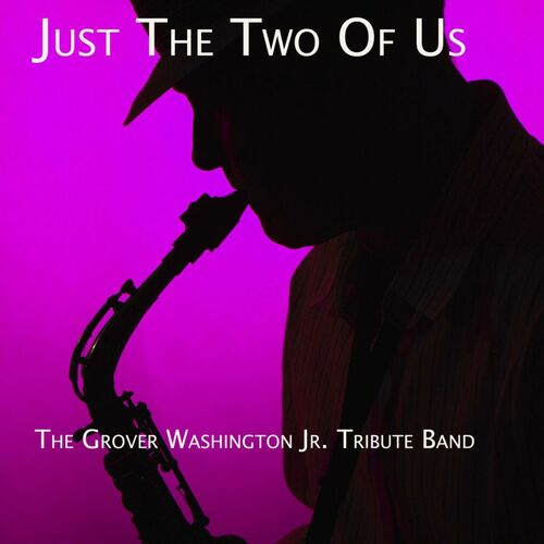 The Grover Washington Jr Tribute Band Just The Two Of Us