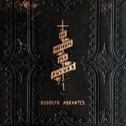 Rodolfo Abrantes – Um Presente Pro Futuro