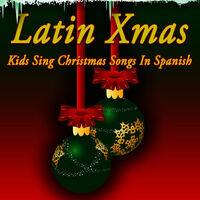 Latin Xmas - Kids Sing Christmas Songs In Spanish