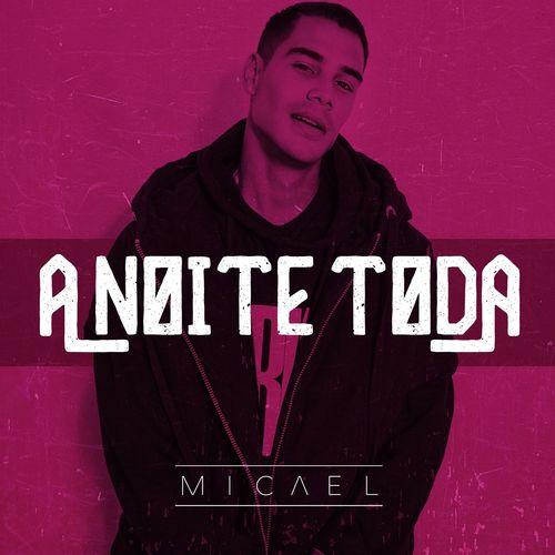 Baixar Single A noite toda, Baixar CD A noite toda, Baixar A noite toda, Baixar Música A noite toda - Micael 2018, Baixar Música Micael - A noite toda 2018