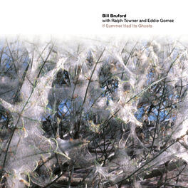 Bill Bruford - If Summer Had Its Ghosts