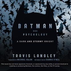 Batman and Psychology - A Dark and Stormy Knight (Unabridged)