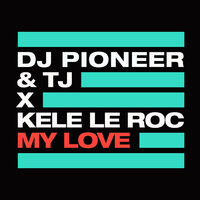 My Love (Soulecta rmx) - DJ PIONEER - TJ - KELE LE ROC
