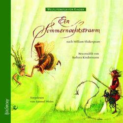 Weltliteratur für Kinder - Ein Sommernachtstraum von William Shakespeare [Neu erzählt von Barbara Kindermann]