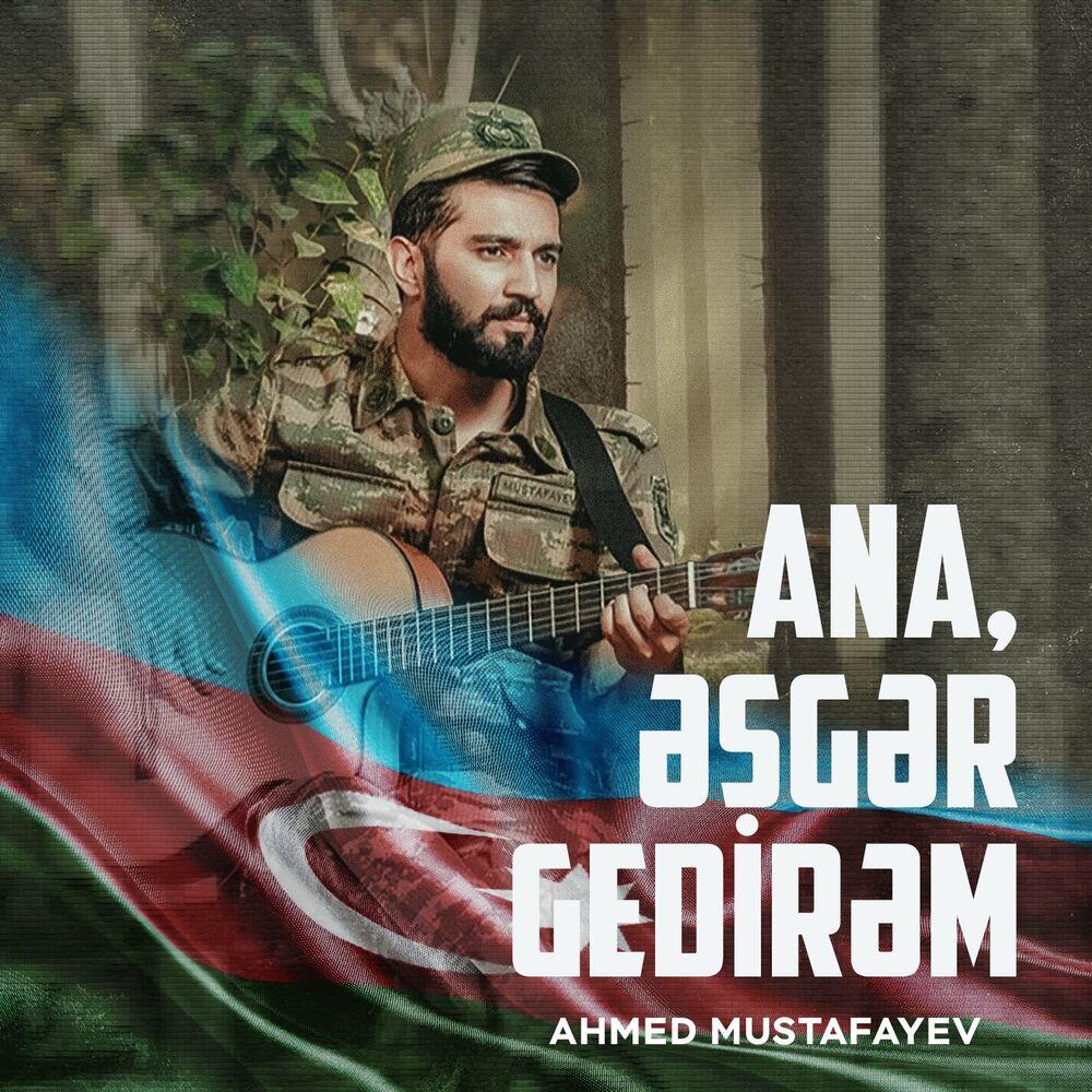 Ahmed Mustafayev - Ana, Əsgər Gedirəm