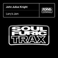 Larry's Jam (Cleptomaniacs rmx) - JOHN JULIUS KNIGHT