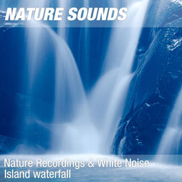 Album cover of Nature Recordings & White Noise - Island waterfall