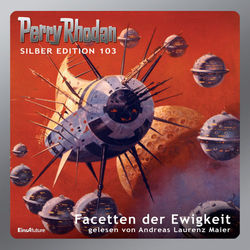 Facetten der Ewigkeit - Perry Rhodan - Silber Edition 103 (Gekürzt) Audiobook
