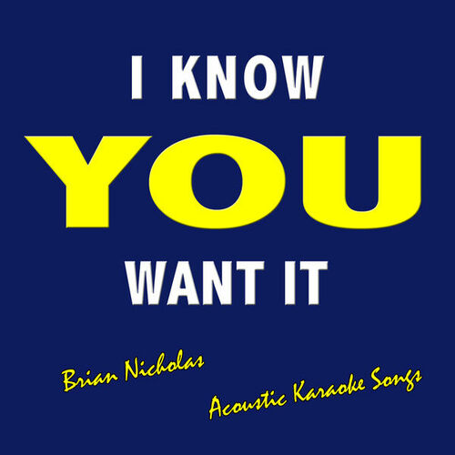 Brian Nicholas: I Know You Want It (Acoustic Karaoke Songs