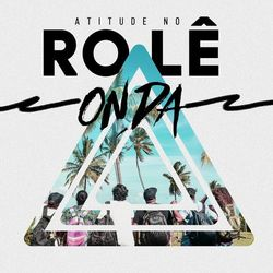 Download Atitude 67 - Atitude No Rolê - Onda 2020