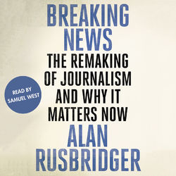 Breaking News - The Remaking of Journalism and Why It Matters Now (Unabridged) Audiobook