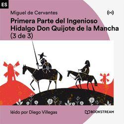 Primera Parte del Ingenioso Hidalgo Don Quijote de la Mancha (3 de 3) Audiobook