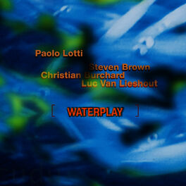 Paolo Lotti with Steven Brown . Christian Burchard . Luc Van Lieshout - Waterplay