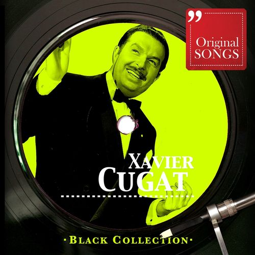 Xavier Cugat Black Collection Xavier Cugat Lyrics And Songs Deezer