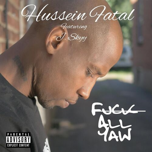 Hussein Fatal: Fuck All Yaw - Music Streaming - Listen on Deezer
