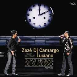 Zezé Di Camargo e Luciano – 2 Horas de Sucesso – Ao Vivo Vol 2 2009 CD Completo