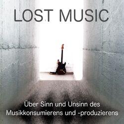 Lost Music: Über Sinn und Unsinn des Musikkonsumierens und -produzierens Audiobook