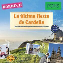 Pons Hörbuch Spanisch: la Última Fiesta de Cardeña (20 Landestypische Kurzgeschichten Zum Spanischlernen, A2/b1)