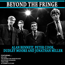 Beyond The Fringe - Alan Bennett,peter Cook,dudley Moore And Jonathan Miller (Remastered)